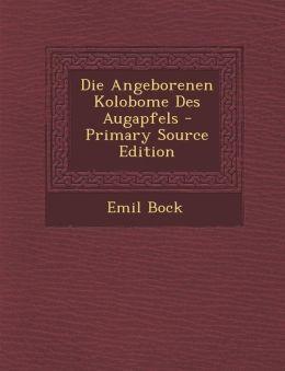 Die Angeborenen Kolobome Des Augapfels - Primary Source Edition