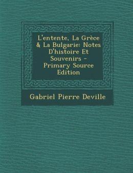 L'Entente, La Grece & La Bulgarie: Notes D'Histoire Et Souvenirs