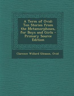 Term of Ovid: Ten Stories from the Metamorphoses, for Boys and Girls