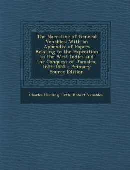 The Narrative of General Venables: With an Appendix of Papers Relating to the Expedition to the West Indies and the Conquest of Jamaica, 1654-1655 - P