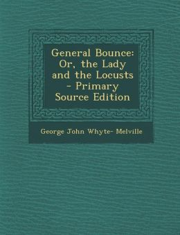 General Bounce: Or, the Lady and the Locusts