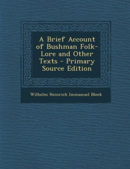 A Brief Account of Bushman Folk-Lore and Other Texts - Primary Source Edition