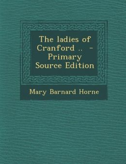 The Ladies of Cranford .. - Primary Source Edition