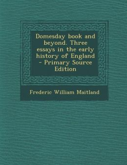 Domesday Book and Beyond. Three Essays in the Early History of England