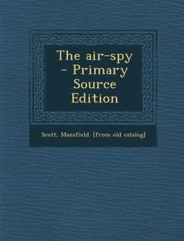 The Air-Spy - Primary Source Edition
