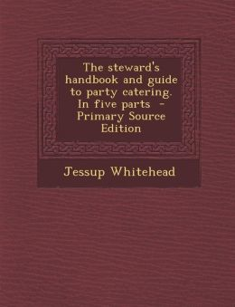 Steward's Handbook and Guide to Party Catering. in Five Parts