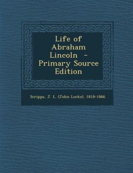 Life of Abraham Lincoln - Primary Source Edition