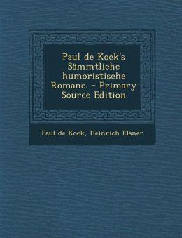 Paul de Kock's Sammtliche Humoristische Romane.