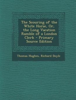 Scouring of the White Horse, Or, the Long Vacation Ramble of a London Clerk