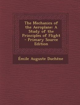The Mechanics of the Aeroplane: A Study of the Principles of Flight - Primary Source Edition