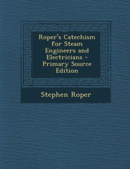 Roper's Catechism for Steam Engineers and Electricians