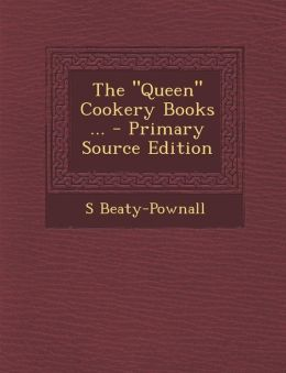 The Queen Cookery Books ... - Primary Source Edition