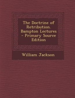 The Doctrine of Retribution. Bampton Lectures
