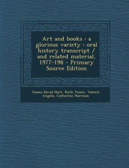 Art and books: a glorious variety : oral history transcript / and related material, 1977-198 - Primary Source Edition