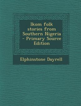 Ikom folk stories from Southern Nigeria - Primary Source Edition