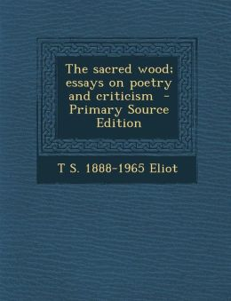 Sacred Wood; Essays on Poetry and Criticism