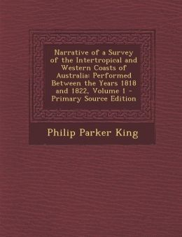 Narrative of a Survey of the Intertropical and Western Coasts of Australia: Performed Between the Years 1818 and 1822, Volume 1 - Primary Source Editi