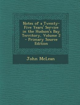 Notes of a Twenty-Five Years' Service in the Hudson's Bay Territory, Volume 2