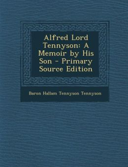 Alfred Lord Tennyson: A Memoir by His Son