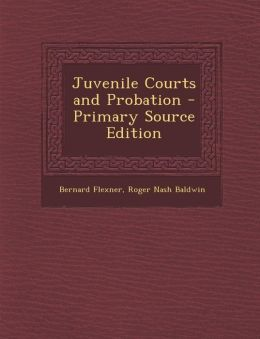 Juvenile Courts and Probation - Primary Source Edition