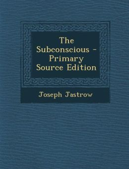 The Subconscious - Primary Source Edition