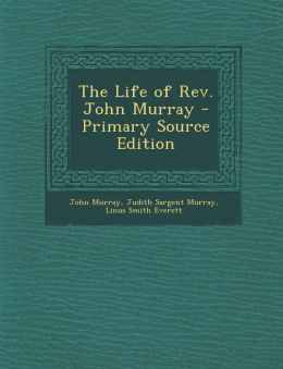 The Life of REV. John Murray - Primary Source Edition