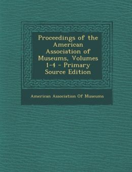 Proceedings of the American Association of Museums, Volumes 1-4
