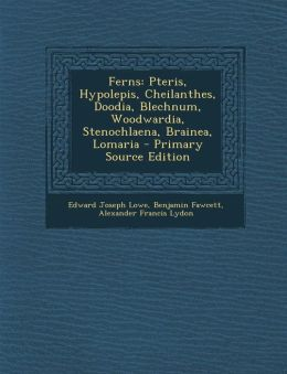 Ferns: Pteris, Hypolepis, Cheilanthes, Doodia, Blechnum, Woodwardia, Stenochlaena, Brainea, Lomaria - Primary Source Edition