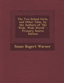 Two School Girls, and Other Tales, by the Authors of 'The Wide, Wide World'.