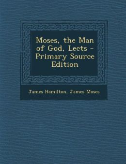 Moses, the Man of God, Lects - Primary Source Edition