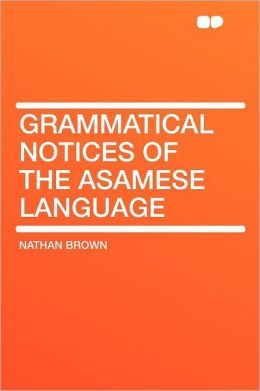 Grammatical Notices of the Asamese Language