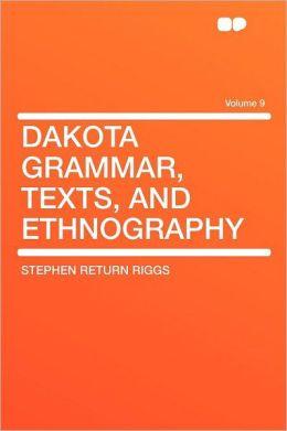 Dakota Grammar, Texts, and Ethnography Volume 9