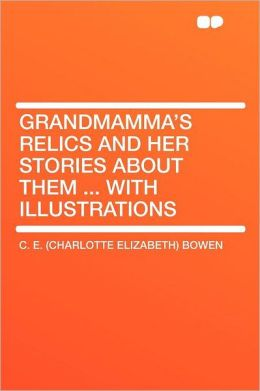Grandmamma's Relics and Her Stories About Them ... With Illustrations
