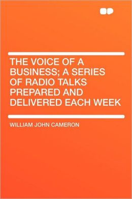 The Voice of a Business; a Series of Radio Talks Prepared and Delivered Each Week
