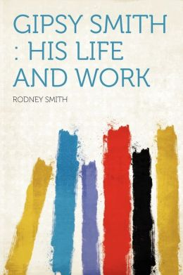 Gipsy Smith: His Life and Work