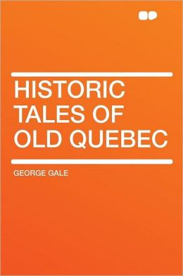Historic Tales of Old Quebec