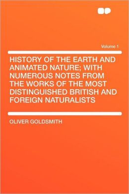 History of the Earth and Animated Nature; With Numerous Notes From the Works of the Most Distinguished British and Foreign Naturalists Volume 1
