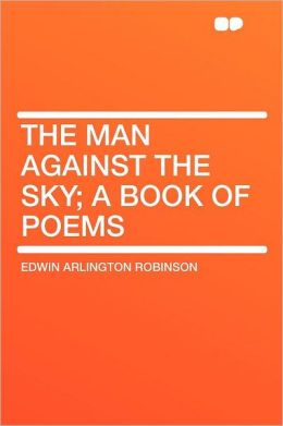 The Man Against the Sky; a Book of Poems