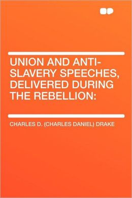 Union and Anti-slavery Speeches, Delivered During the Rebellion