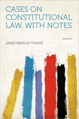 Cases on Constitutional Law. With Notes Volume 2