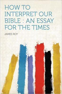 How to Interpret Our Bible: an Essay for the Times