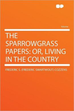 The Sparrowgrass Papers: Or, Living in the Country