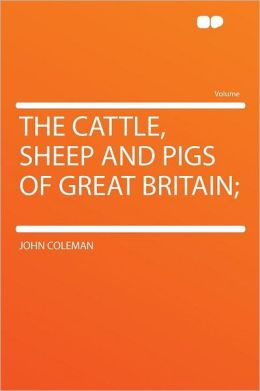 The Cattle, Sheep and Pigs of Great Britain;