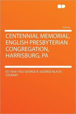 Centennial Memorial, English Presbyterian Congregation, Harrisburg, Pa