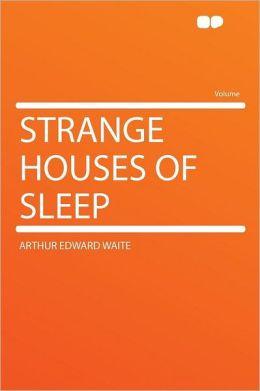 Strange Houses of Sleep
