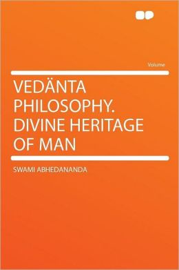 Ved nta Philosophy. Divine Heritage of Man