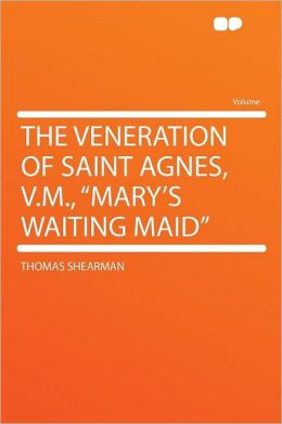 The Veneration of Saint Agnes, V.M.,