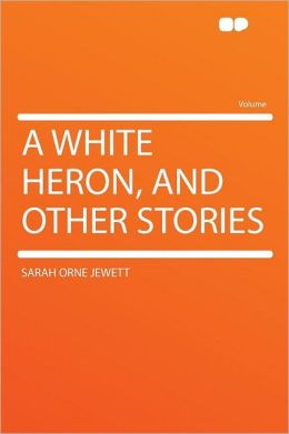 A White Heron, and Other Stories