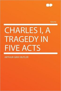 Charles I, a Tragedy in Five Acts