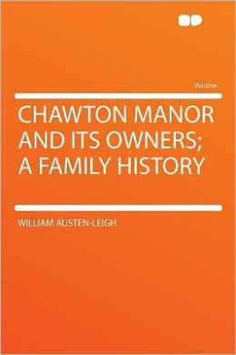 Chawton Manor and Its Owners; a Family History